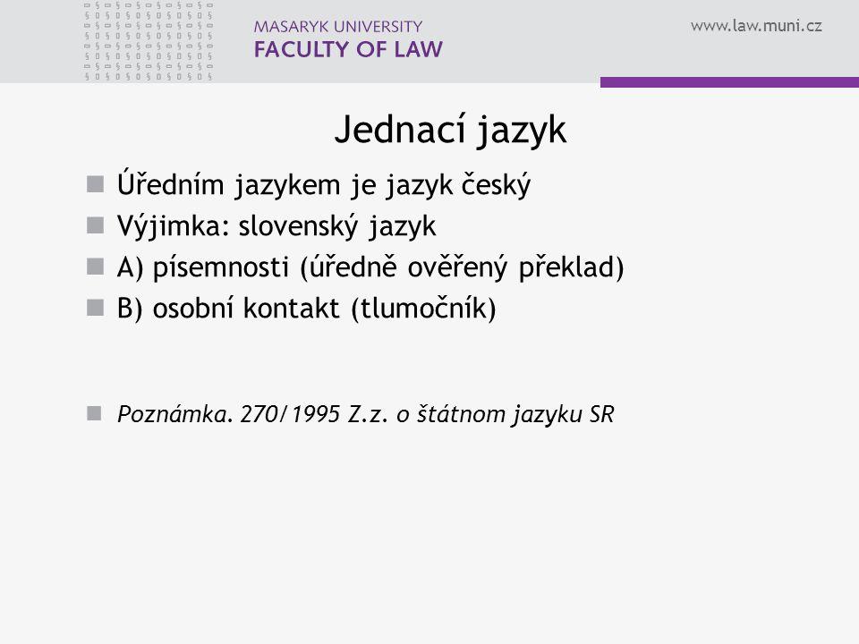 www.law.muni.cz Jednací jazyk Úředním jazykem je jazyk český Výjimka: slovenský jazyk A) písemnosti (úředně ověřený překlad) B) osobní kontakt (tlumočník) Poznámka.