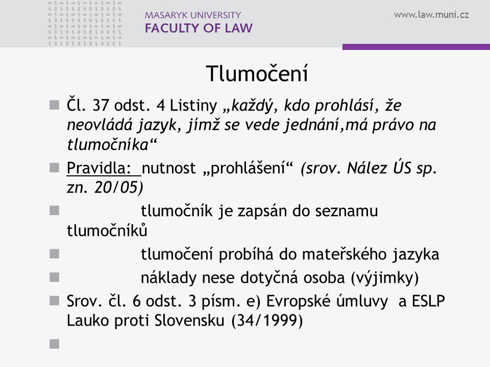 """www.law.muni.cz Tlumočení Čl. 37 odst. 4 Listiny """"každý, kdo prohlásí, že neovládá jazyk, jímž se vede jednání,má právo na tlumočníka"""" Pravidla: nutno"""