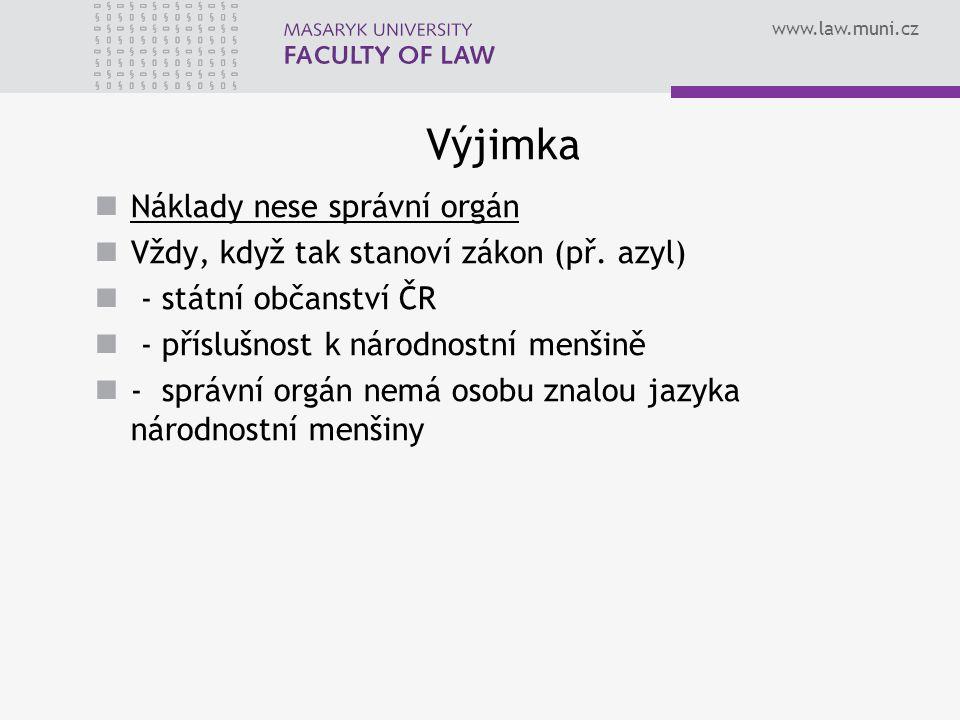 www.law.muni.cz Výjimka Náklady nese správní orgán Vždy, když tak stanoví zákon (př.