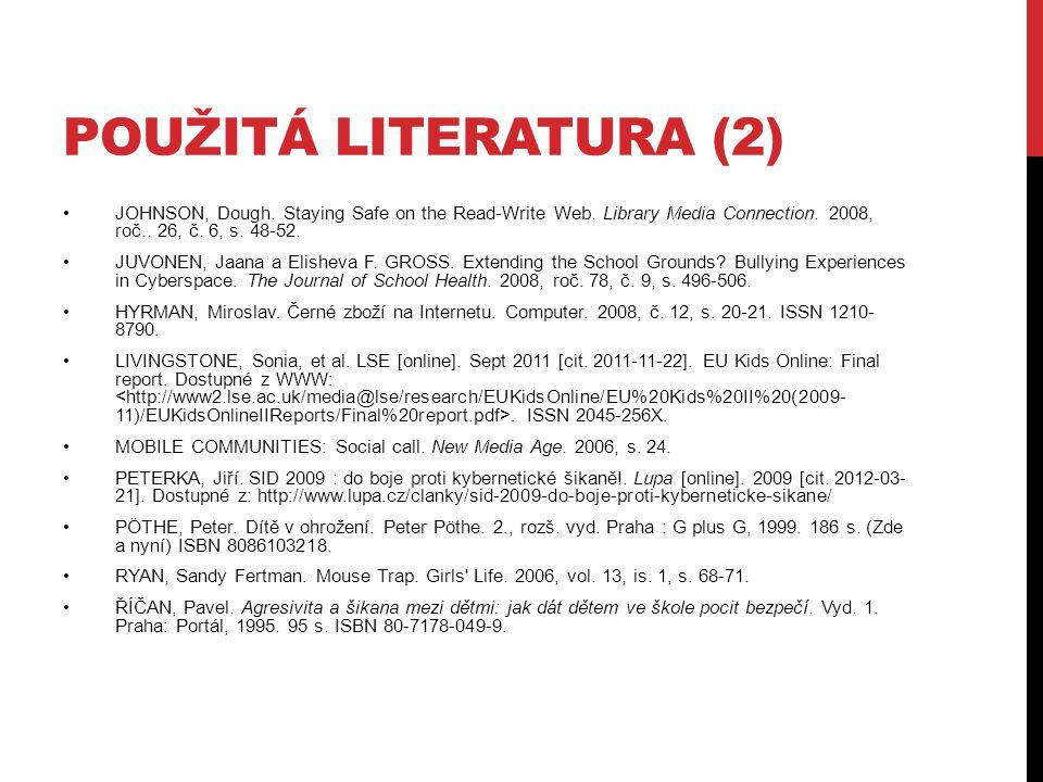 POUŽITÁ LITERATURA (2) JOHNSON, Dough. Staying Safe on the Read-Write Web. Library Media Connection. 2008, roč.. 26, č. 6, s. 48-52. JUVONEN, Jaana a