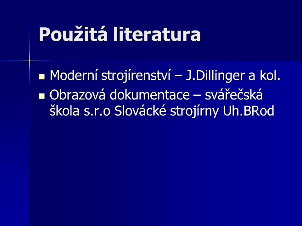 Použitá literatura Moderní strojírenství – J.Dillinger a kol.