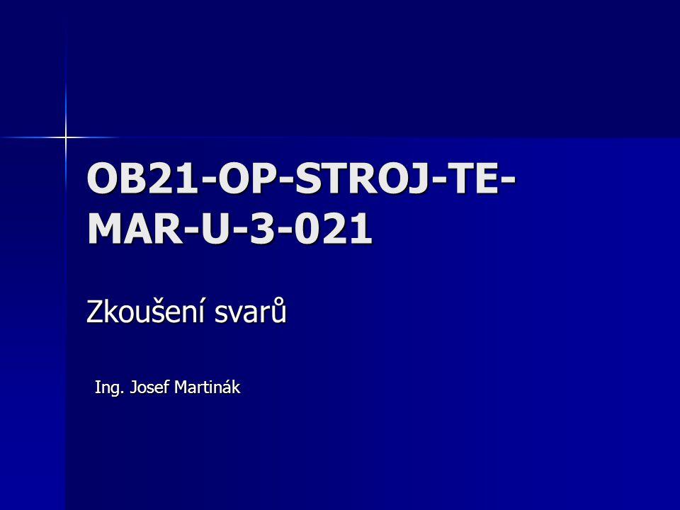 OB21-OP-STROJ-TE- MAR-U-3-021 Zkoušení svarů Ing. Josef Martinák