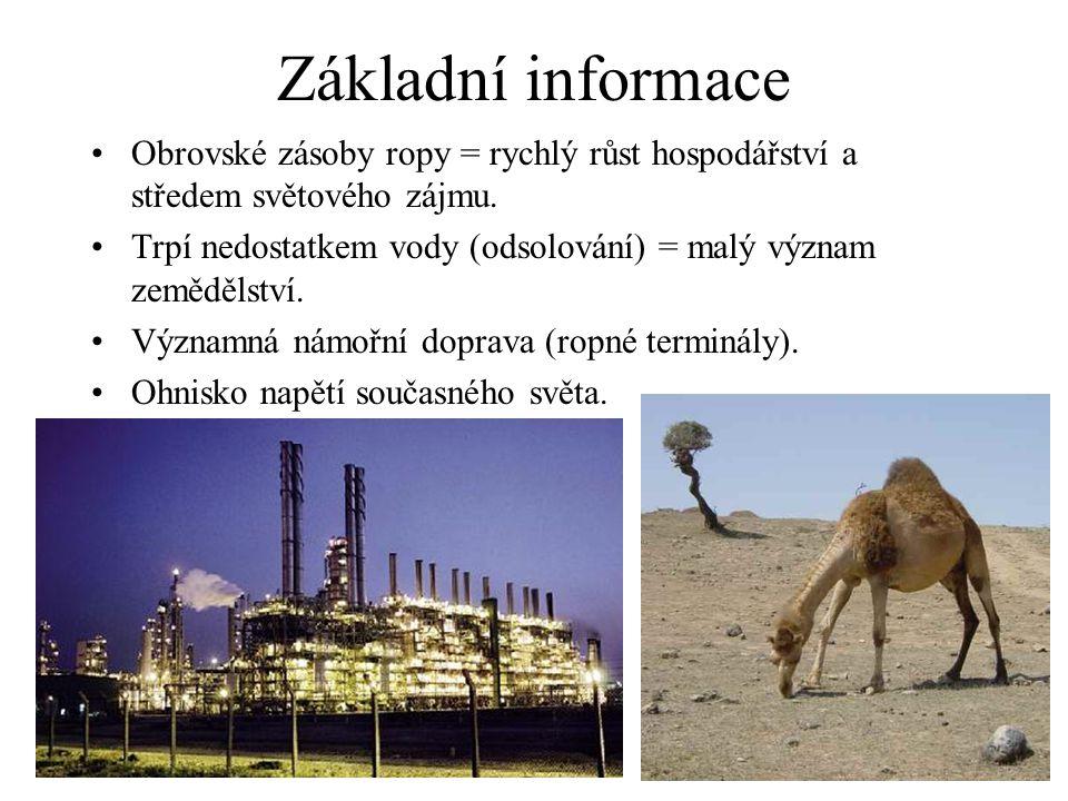 Základní informace Obrovské zásoby ropy = rychlý růst hospodářství a středem světového zájmu. Trpí nedostatkem vody (odsolování) = malý význam zeměděl