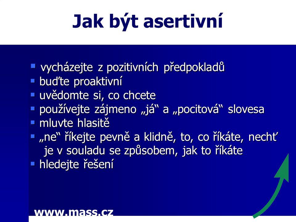 """www.mass.cz Jak být asertivní  vycházejte z pozitivních předpokladů  buďte proaktivní  uvědomte si, co chcete  používejte zájmeno """"já"""" a """"pocitová"""