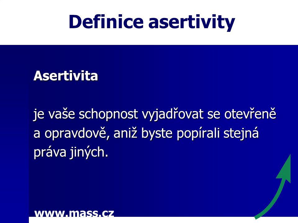 www.mass.cz Definice asertivityAsertivita je vaše schopnost vyjadřovat se otevřeně a opravdově, aniž byste popírali stejná práva jiných.