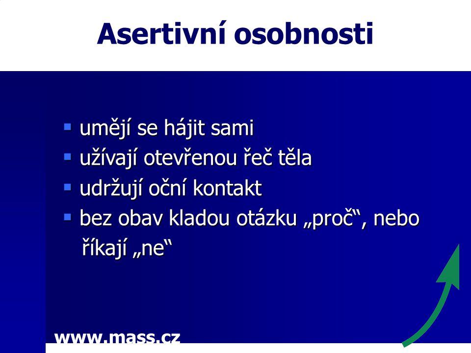 """www.mass.cz Asertivní osobnosti  umějí se hájit sami  užívají otevřenou řeč těla  udržují oční kontakt  bez obav kladou otázku """"proč"""", nebo říkají"""