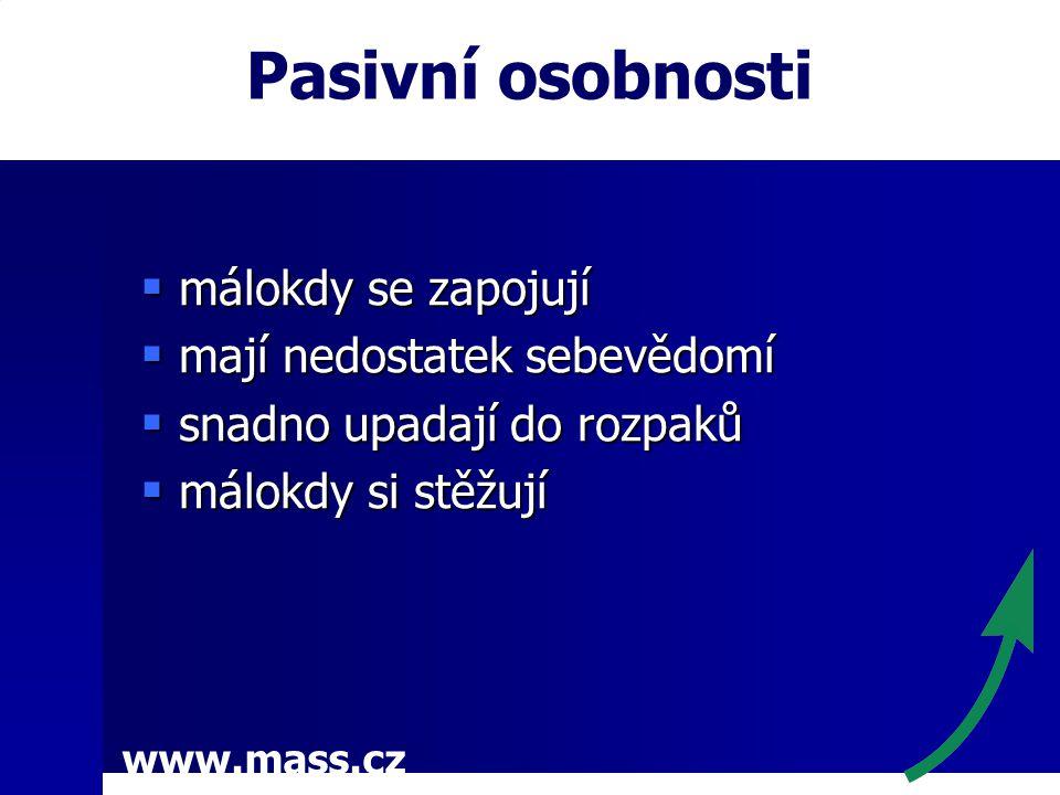 www.mass.cz Pasivní osobnosti  málokdy se zapojují  mají nedostatek sebevědomí  snadno upadají do rozpaků  málokdy si stěžují