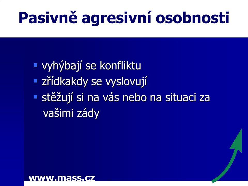 www.mass.cz Pasivně agresivní osobnosti  vyhýbají se konfliktu  zřídkakdy se vyslovují  stěžují si na vás nebo na situaci za vašimi zády vašimi zády