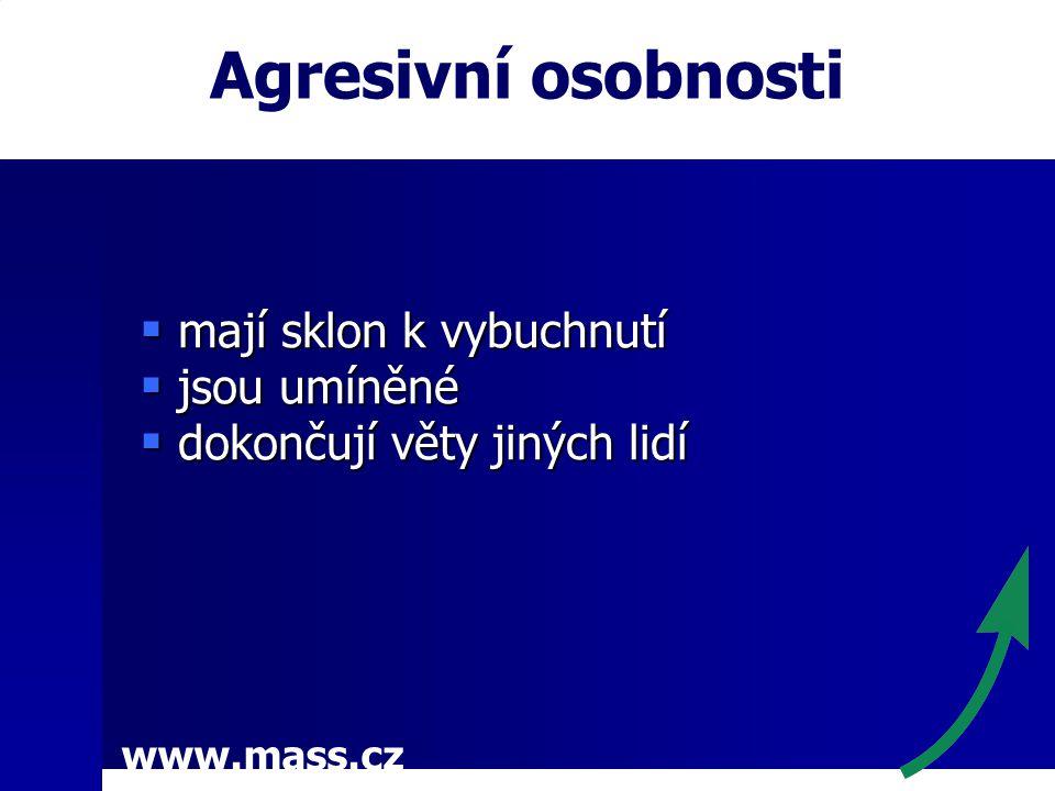 www.mass.cz Agresivní osobnosti  mají sklon k vybuchnutí  jsou umíněné  dokončují věty jiných lidí