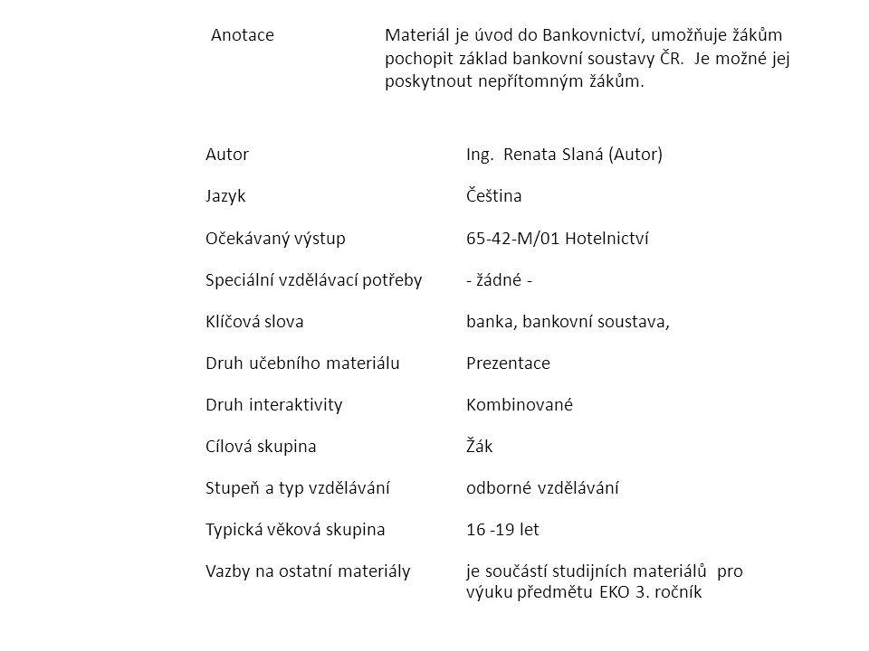AnotaceMateriál je úvod do Bankovnictví, umožňuje žákům pochopit základ bankovní soustavy ČR.