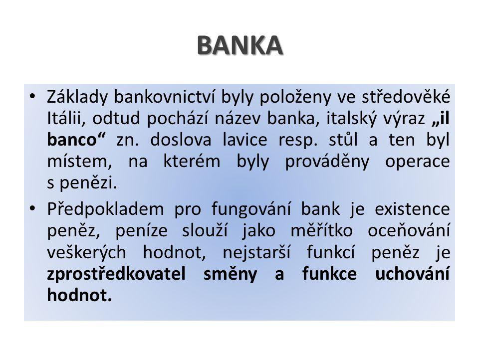 """BANKA Základy bankovnictví byly položeny ve středověké Itálii, odtud pochází název banka, italský výraz """"il banco zn."""