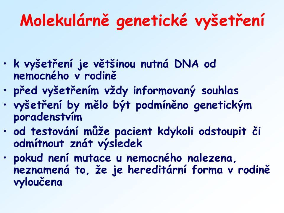 Molekulárně genetické vyšetření k vyšetření je většinou nutná DNA od nemocného v rodině před vyšetřením vždy informovaný souhlas vyšetření by mělo být