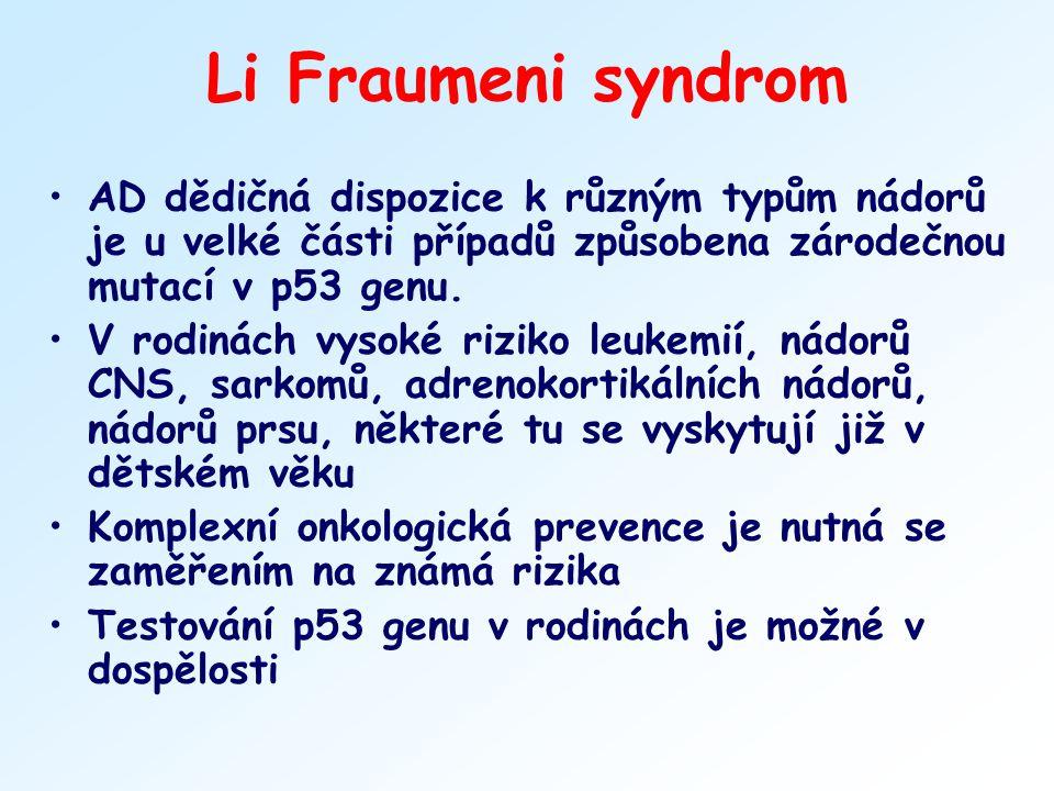 Li Fraumeni syndrom AD dědičná dispozice k různým typům nádorů je u velké části případů způsobena zárodečnou mutací v p53 genu. V rodinách vysoké rizi