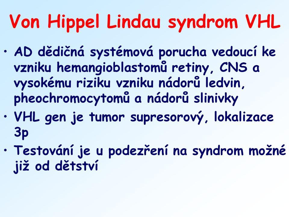 Von Hippel Lindau syndrom VHL AD dědičná systémová porucha vedoucí ke vzniku hemangioblastomů retiny, CNS a vysokému riziku vzniku nádorů ledvin, pheo