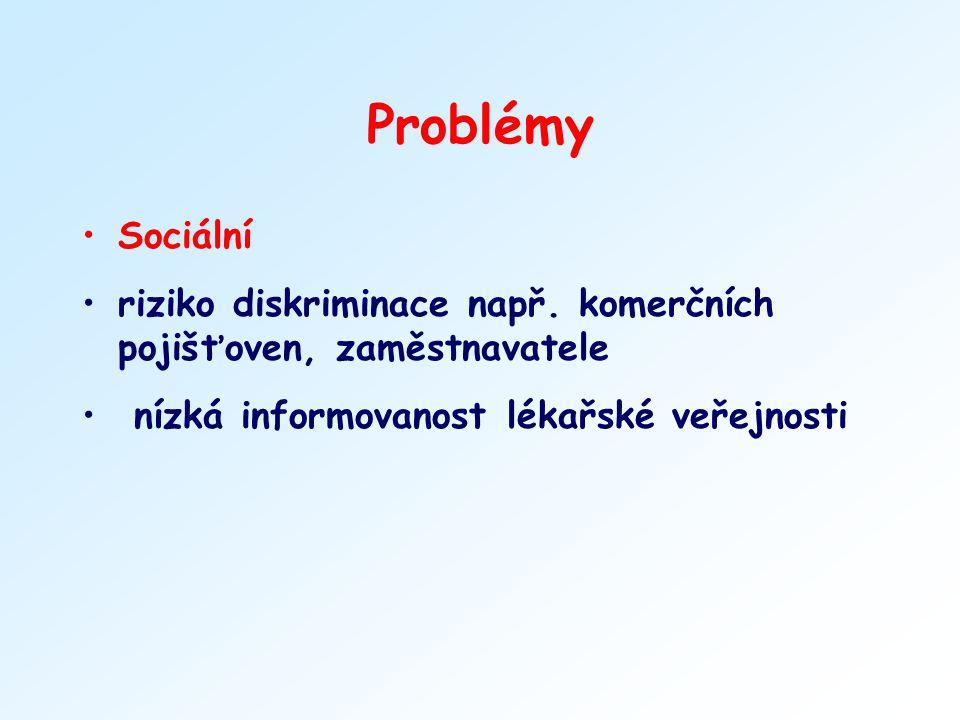Problémy Sociální riziko diskriminace např. komerčních pojišťoven, zaměstnavatele nízká informovanost lékařské veřejnosti