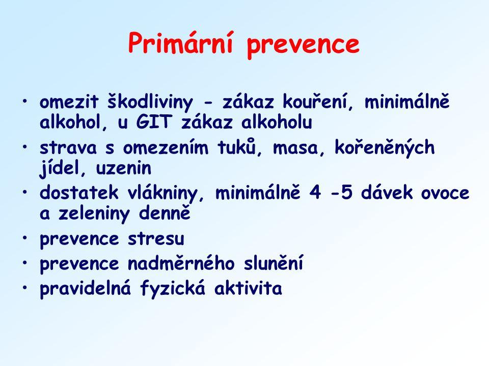 Primární prevence omezit škodliviny - zákaz kouření, minimálně alkohol, u GIT zákaz alkoholu strava s omezením tuků, masa, kořeněných jídel, uzenin do