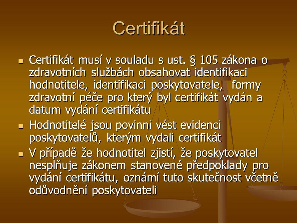 Certifikát Certifikát musí v souladu s ust. § 105 zákona o zdravotních službách obsahovat identifikaci hodnotitele, identifikaci poskytovatele, formy
