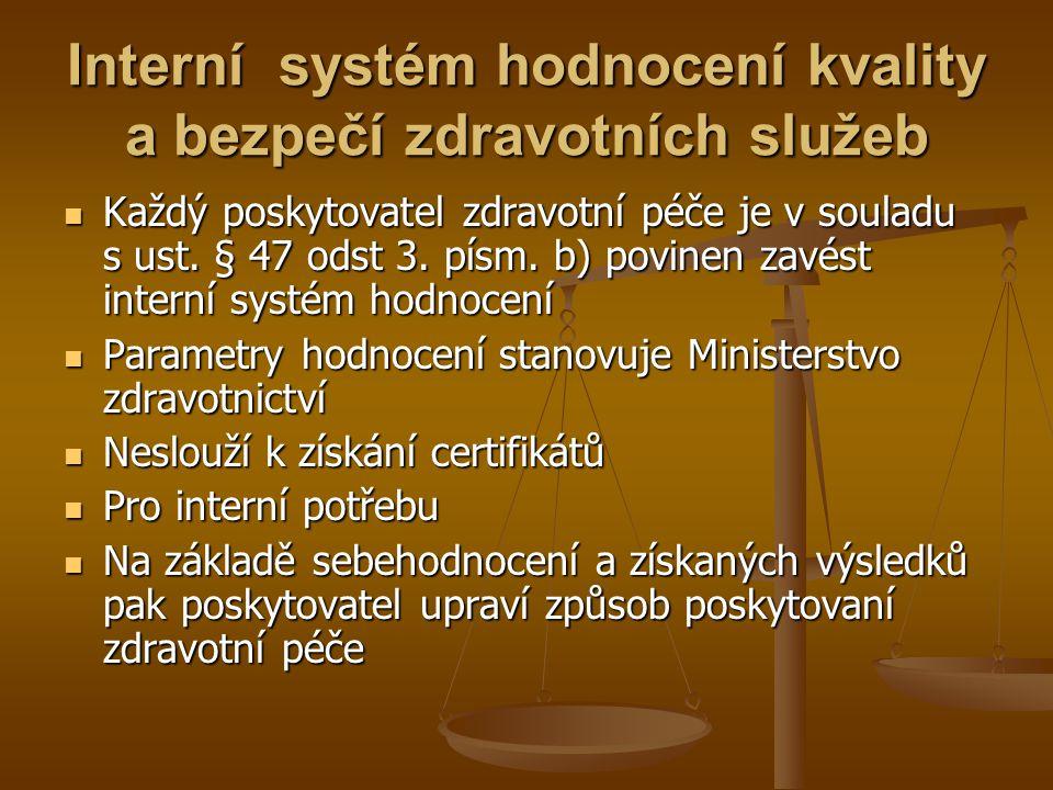 Interní systém hodnocení kvality a bezpečí zdravotních služeb Každý poskytovatel zdravotní péče je v souladu s ust. § 47 odst 3. písm. b) povinen zavé
