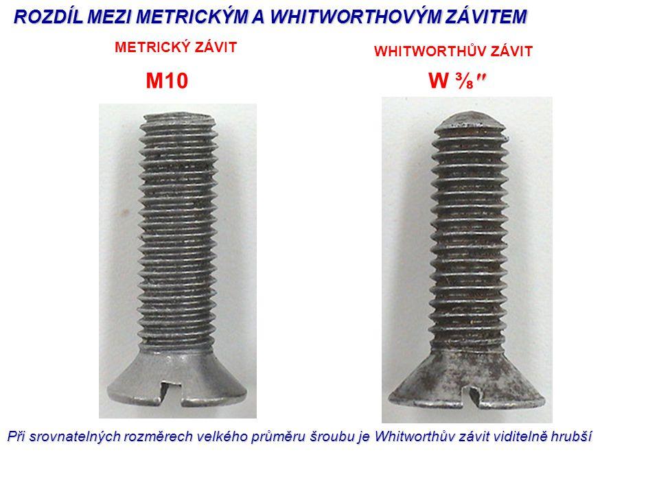 METRICKÝ ZÁVIT M10 WHITWORTHŮV ZÁVIT ″ W ⅜ ″ ROZDÍL MEZI METRICKÝM A WHITWORTHOVÝM ZÁVITEM Při srovnatelných rozměrech velkého průměru šroubu je Whitw