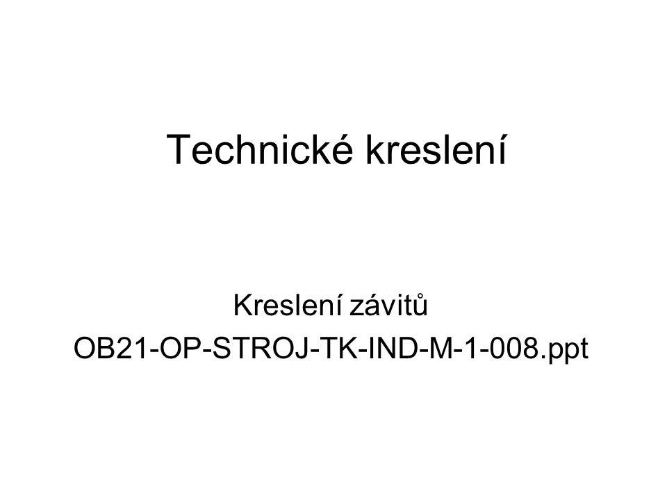 Technické kreslení Kreslení závitů OB21-OP-STROJ-TK-IND-M-1-008.ppt