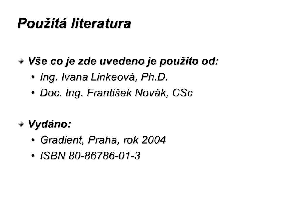 Použitá literatura Vše co je zde uvedeno je použito od: Ing. Ivana Linkeová, Ph.D.Ing. Ivana Linkeová, Ph.D. Doc. Ing. František Novák, CScDoc. Ing. F