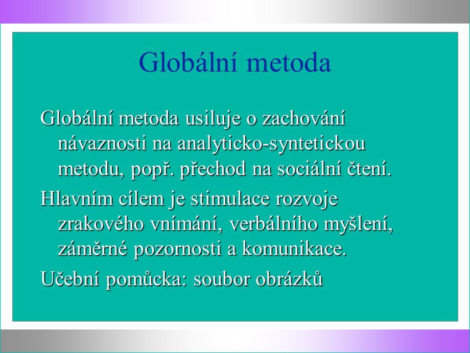 Globální metoda Globální metoda usiluje o zachování návaznosti na analyticko-syntetickou metodu, popř. přechod na sociální čtení. Hlavním cílem je sti