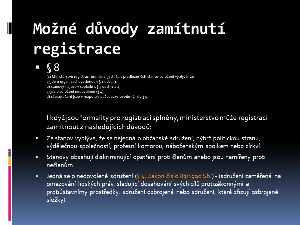 Možné důvody zamítnutí registrace  § 8 (1) Ministerstvo registraci odmítne, jestliže z předložených stanov sdružení vyplývá, že a) jde o organizaci uvedenou v § 1 odst.