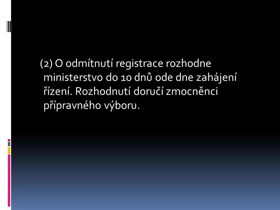 (2) O odmítnutí registrace rozhodne ministerstvo do 10 dnů ode dne zahájení řízení.