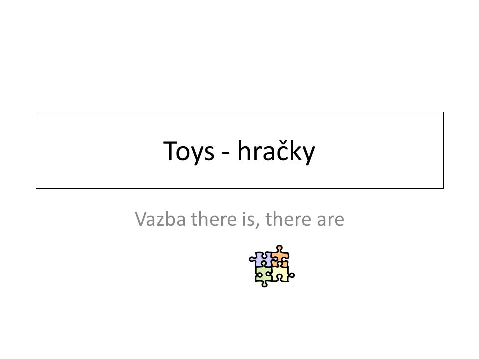 Toys - hračky Vazba there is, there are