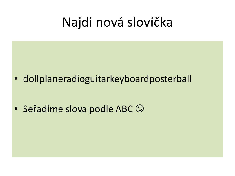 Najdi nová slovíčka dollplaneradioguitarkeyboardposterball Seřadíme slova podle ABC