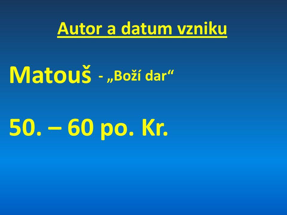 "Autor a datum vzniku Matouš 50. – 60 po. Kr. - ""Boží dar"
