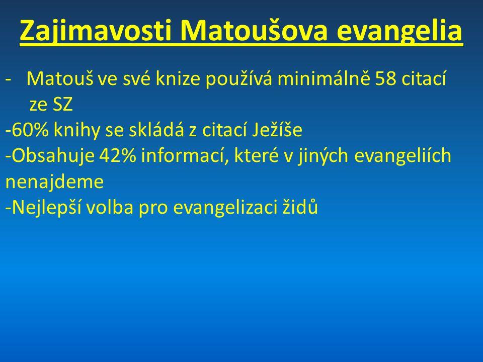 Zajimavosti Matoušova evangelia - Matouš ve své knize používá minimálně 58 citací ze SZ -60% knihy se skládá z citací Ježíše -Obsahuje 42% informací, které v jiných evangeliích nenajdeme -Nejlepší volba pro evangelizaci židů
