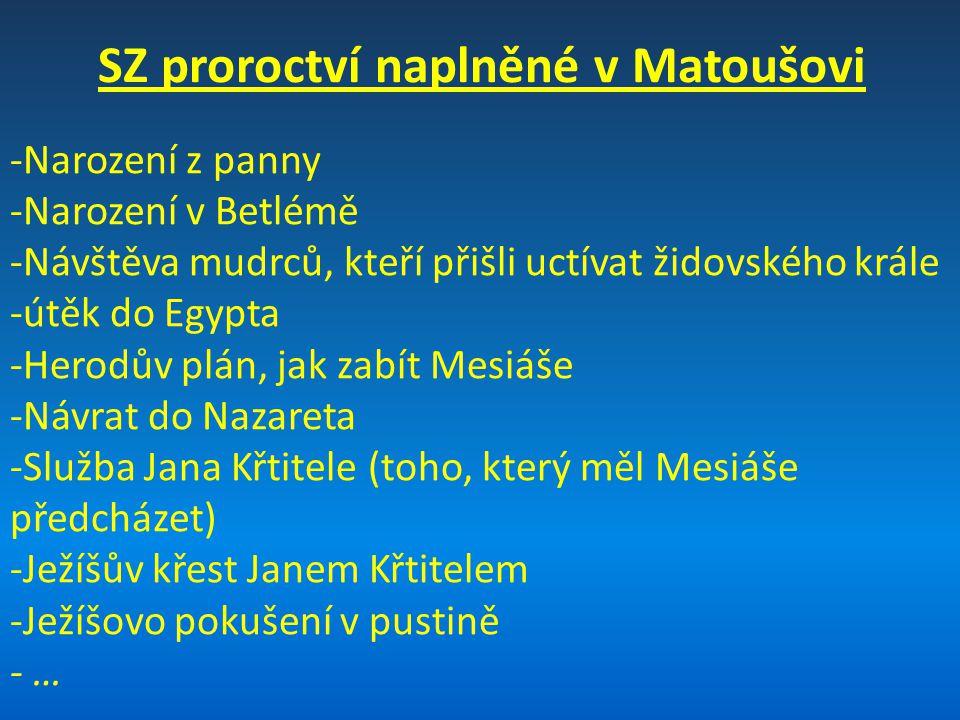 SZ proroctví naplněné v Matoušovi -Narození z panny -Narození v Betlémě -Návštěva mudrců, kteří přišli uctívat židovského krále -útěk do Egypta -Herodův plán, jak zabít Mesiáše -Návrat do Nazareta -Služba Jana Křtitele (toho, který měl Mesiáše předcházet) -Ježíšův křest Janem Křtitelem -Ježíšovo pokušení v pustině - …