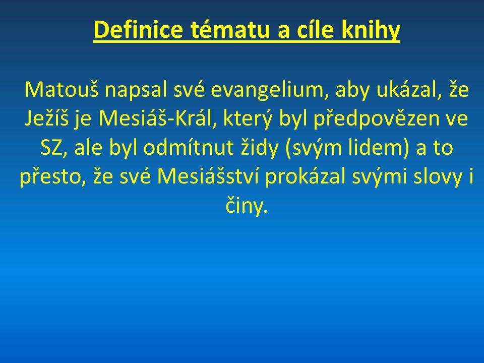 Definice tématu a cíle knihy Matouš napsal své evangelium, aby ukázal, že Ježíš je Mesiáš-Král, který byl předpovězen ve SZ, ale byl odmítnut židy (svým lidem) a to přesto, že své Mesiášství prokázal svými slovy i činy.