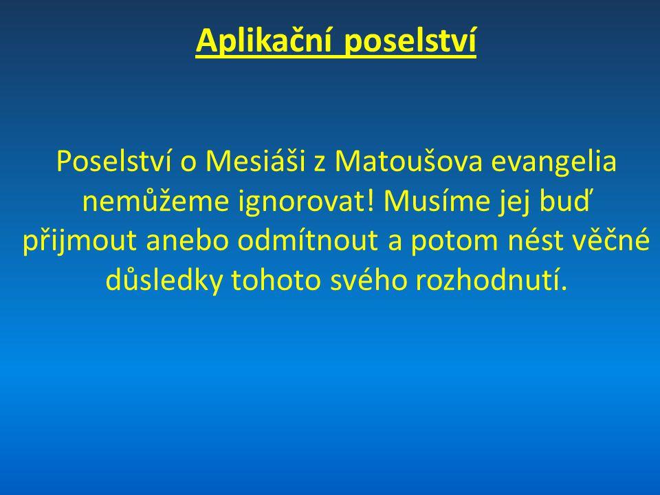 Aplikační poselství Poselství o Mesiáši z Matoušova evangelia nemůžeme ignorovat.