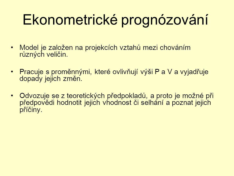 Ekonometrické prognózování Model je založen na projekcích vztahů mezi chováním různých veličin.