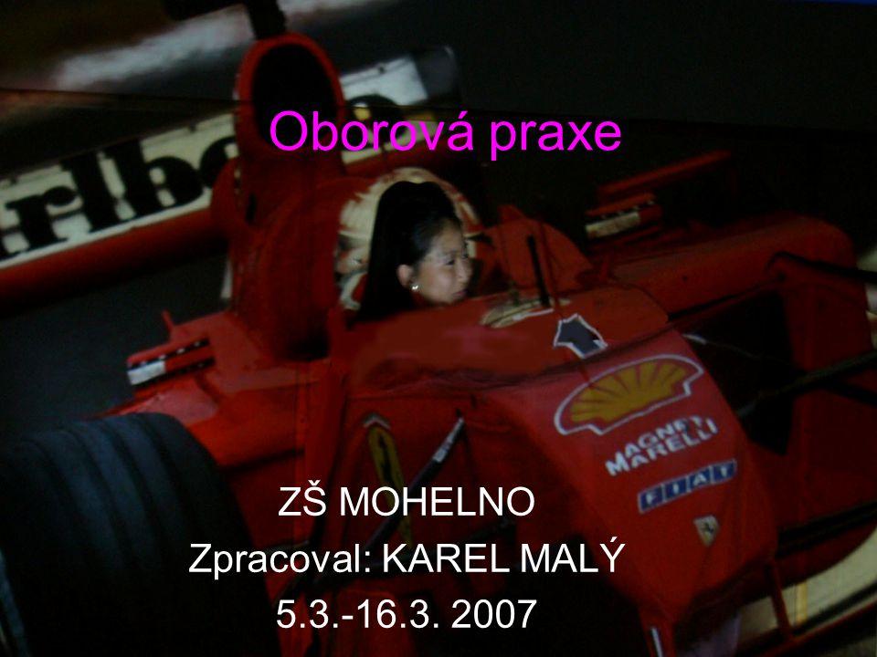 Oborová praxe ZŠ MOHELNO Zpracoval: KAREL MALÝ 5.3.-16.3. 2007