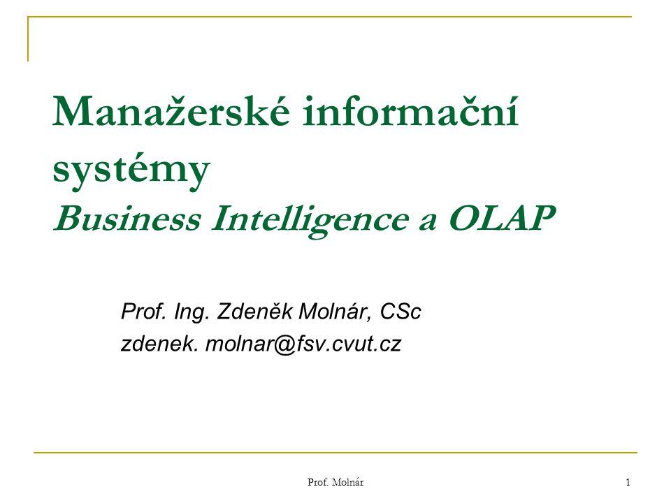 Prof. Molnár 1 Manažerské informační systémy Business Intelligence a OLAP Prof. Ing. Zdeněk Molnár, CSc zdenek. molnar@fsv.cvut.cz