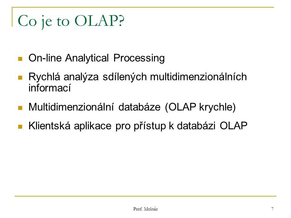 Prof. Molnár 7 Co je to OLAP? On-line Analytical Processing Rychlá analýza sdílených multidimenzionálních informací Multidimenzionální databáze (OLAP