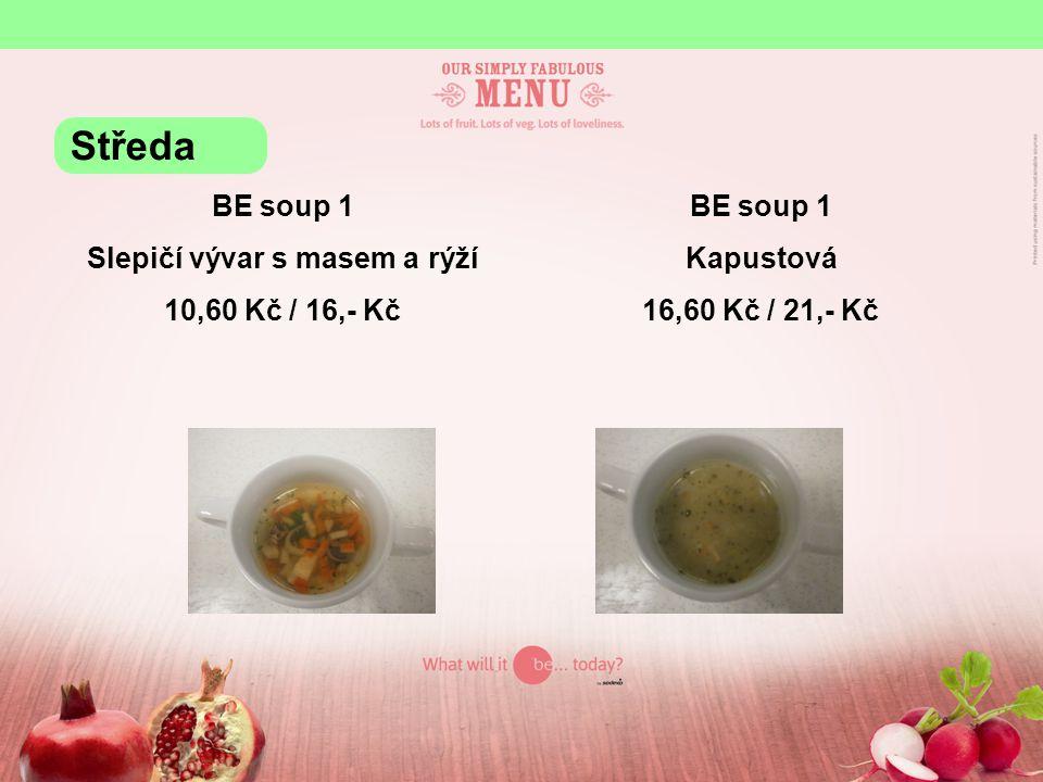 BE soup 1 Slepičí vývar s masem a rýží 10,60 Kč / 16,- Kč BE soup 1 Kapustová 16,60 Kč / 21,- Kč Středa
