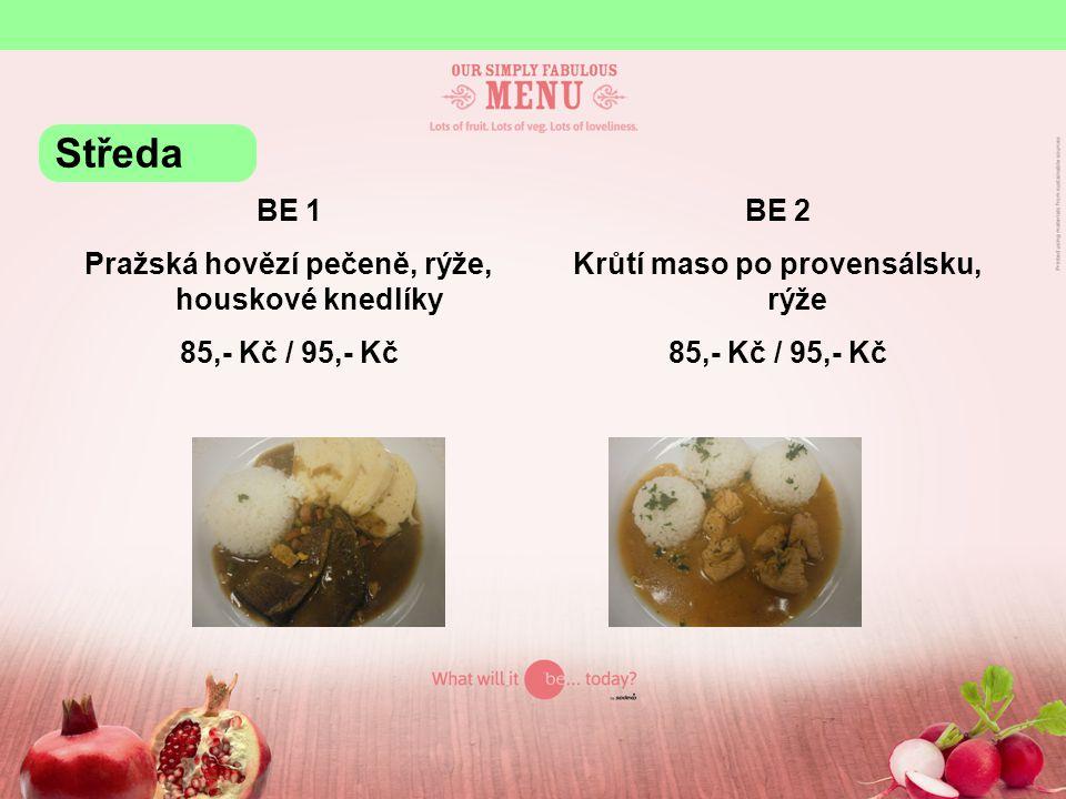 BE 1 Pražská hovězí pečeně, rýže, houskové knedlíky 85,- Kč / 95,- Kč BE 2 Krůtí maso po provensálsku, rýže 85,- Kč / 95,- Kč Středa