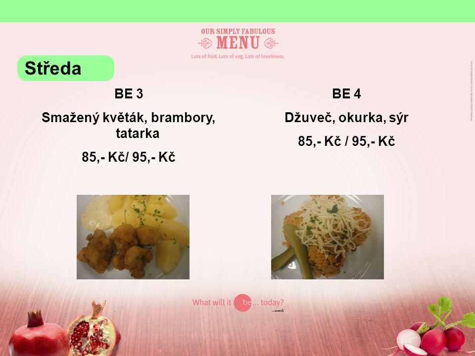 BE 3 Smažený květák, brambory, tatarka 85,- Kč/ 95,- Kč BE 4 Džuveč, okurka, sýr 85,- Kč / 95,- Kč Středa