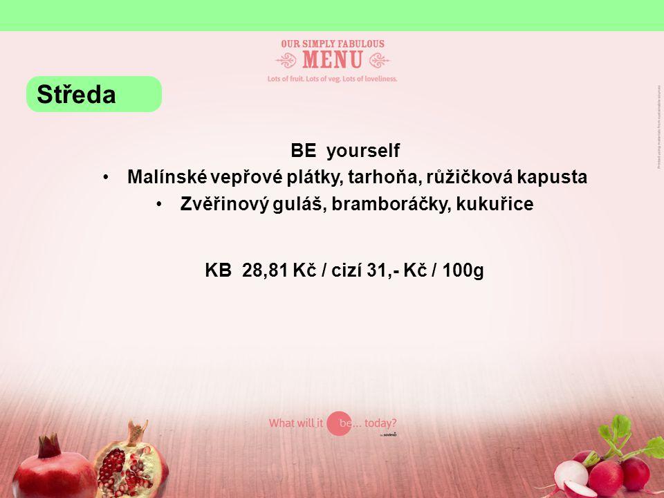 BE yourself Malínské vepřové plátky, tarhoňa, růžičková kapusta Zvěřinový guláš, bramboráčky, kukuřice KB 28,81 Kč / cizí 31,- Kč / 100g Středa