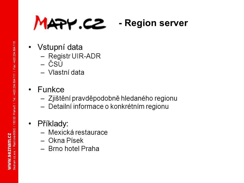 www.seznam.cz Seznam.cz, a.s. I Radlická 608/2 I 150 00 Praha 5 I Tel.: +420 234 694 111 I Fax: +420 234 694 115 - Region server Vstupní data –Registr