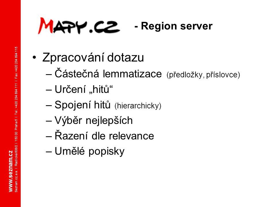 www.seznam.cz Seznam.cz, a.s. I Radlická 608/2 I 150 00 Praha 5 I Tel.: +420 234 694 111 I Fax: +420 234 694 115 - Region server Zpracování dotazu –Čá