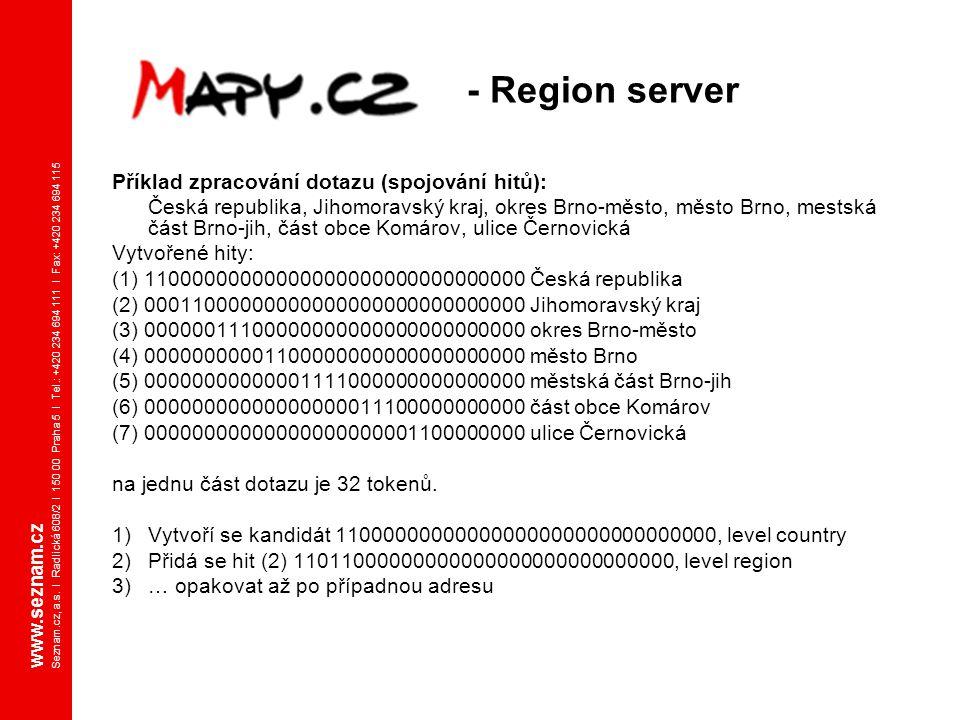 www.seznam.cz Seznam.cz, a.s. I Radlická 608/2 I 150 00 Praha 5 I Tel.: +420 234 694 111 I Fax: +420 234 694 115 - Region server Příklad zpracování do