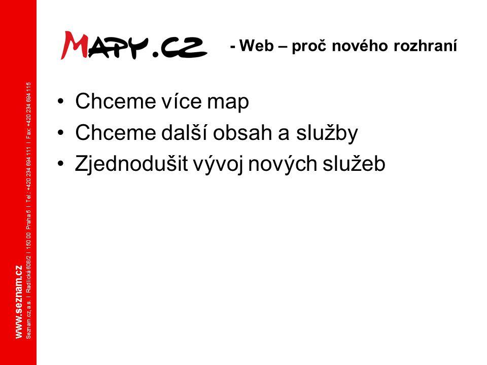 www.seznam.cz Seznam.cz, a.s. I Radlická 608/2 I 150 00 Praha 5 I Tel.: +420 234 694 111 I Fax: +420 234 694 115 Chceme více map Chceme další obsah a