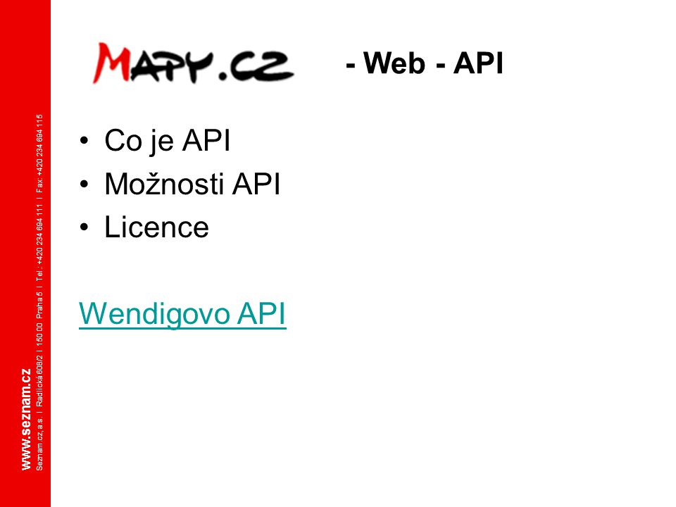 www.seznam.cz Seznam.cz, a.s. I Radlická 608/2 I 150 00 Praha 5 I Tel.: +420 234 694 111 I Fax: +420 234 694 115 - Web - API Co je API Možnosti API Li