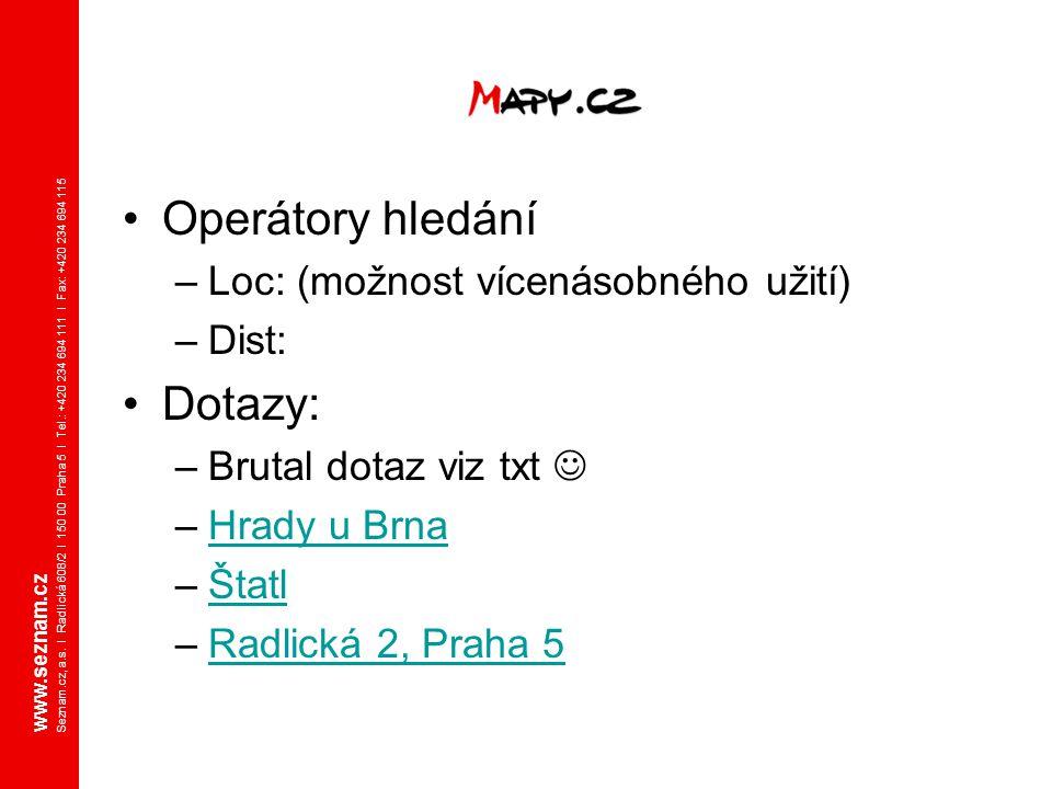 www.seznam.cz Seznam.cz, a.s. I Radlická 608/2 I 150 00 Praha 5 I Tel.: +420 234 694 111 I Fax: +420 234 694 115 Operátory hledání –Loc: (možnost více