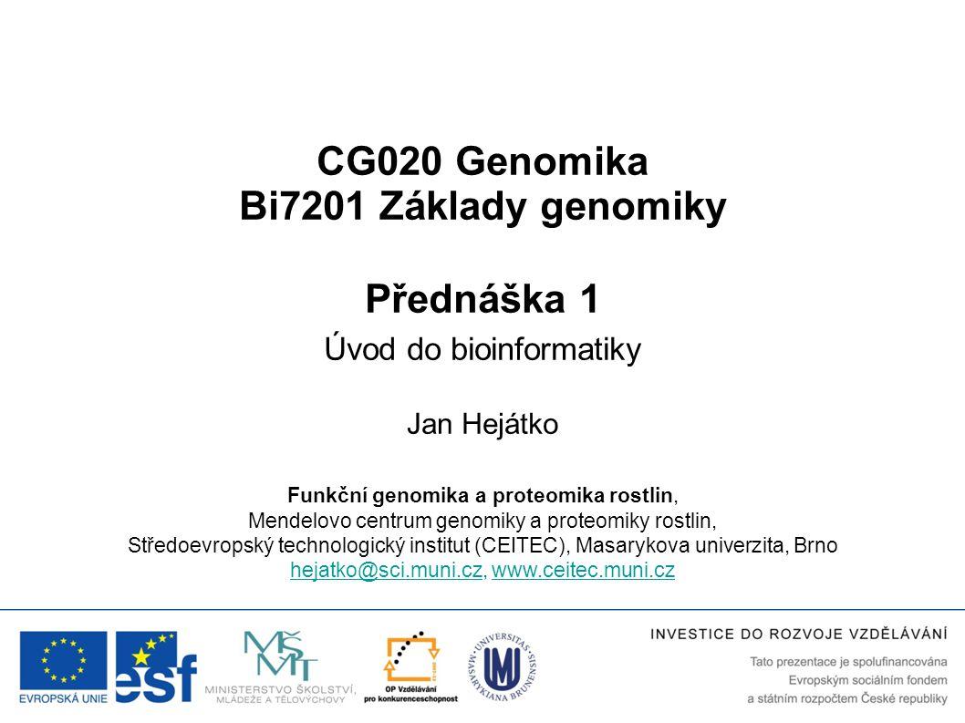 CG020 Genomika Bi7201 Základy genomiky Přednáška 1 Úvod do bioinformatiky Jan Hejátko Funkční genomika a proteomika rostlin, Mendelovo centrum genomik